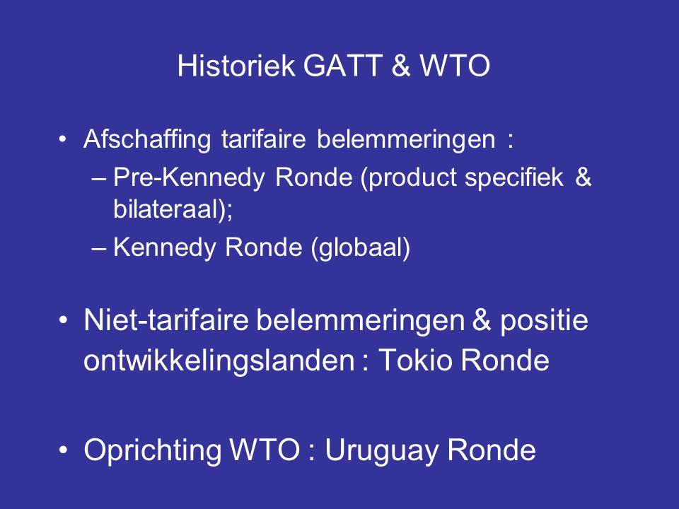 Historiek GATT & WTO Afschaffing tarifaire belemmeringen : –Pre-Kennedy Ronde (product specifiek & bilateraal); –Kennedy Ronde (globaal) Niet-tarifaire belemmeringen & positie ontwikkelingslanden : Tokio Ronde Oprichting WTO : Uruguay Ronde