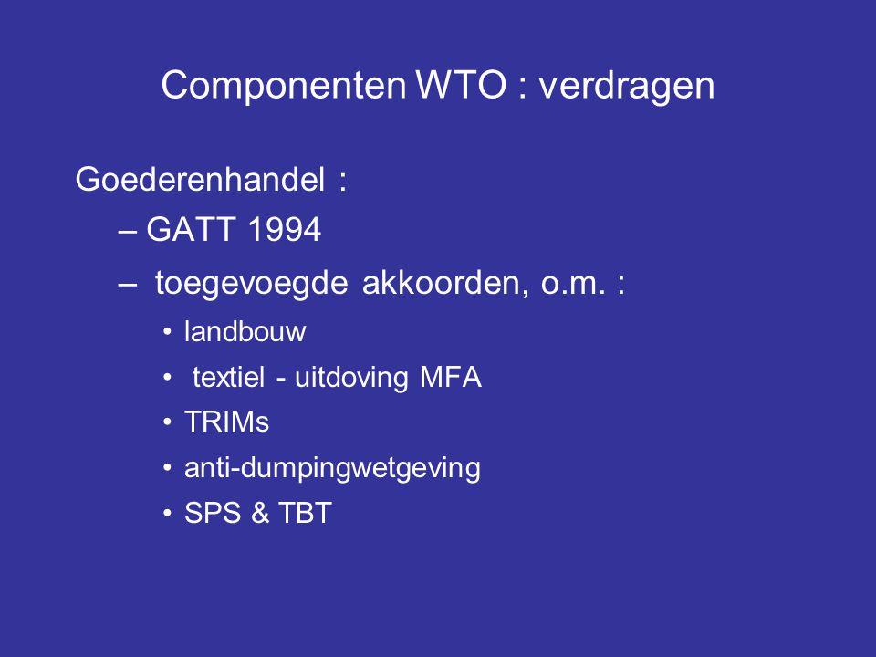 Componenten WTO : verdragen Goederenhandel : –GATT 1994 – toegevoegde akkoorden, o.m. : landbouw textiel - uitdoving MFA TRIMs anti-dumpingwetgeving S