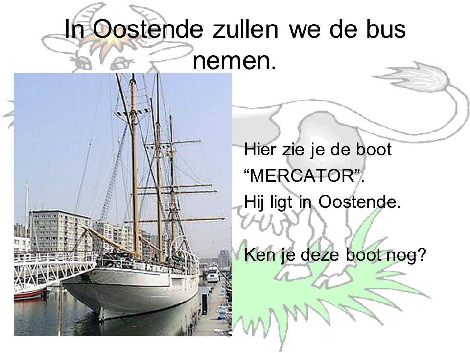 In Oostende zullen we de bus nemen. Hier zie je de boot MERCATOR .