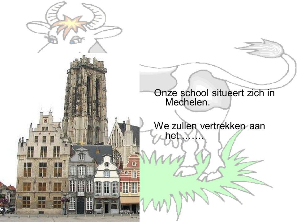 Onze school situeert zich in Mechelen. We zullen vertrekken aan het …….
