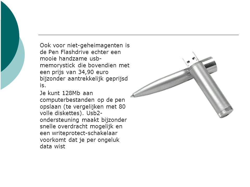 Ook voor niet-geheimagenten is de Pen Flashdrive echter een mooie handzame usb- memorystick die bovendien met een prijs van 34,90 euro bijzonder aantrekkelijk geprijsd is.