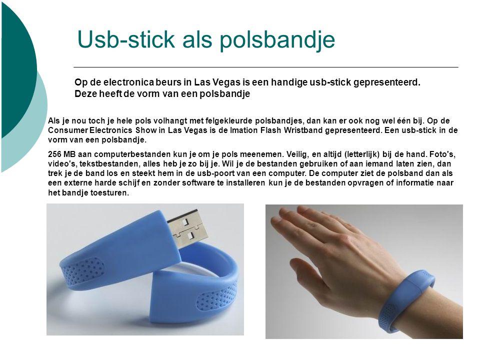 Usb-stick als polsbandje Als je nou toch je hele pols volhangt met felgekleurde polsbandjes, dan kan er ook nog wel één bij.