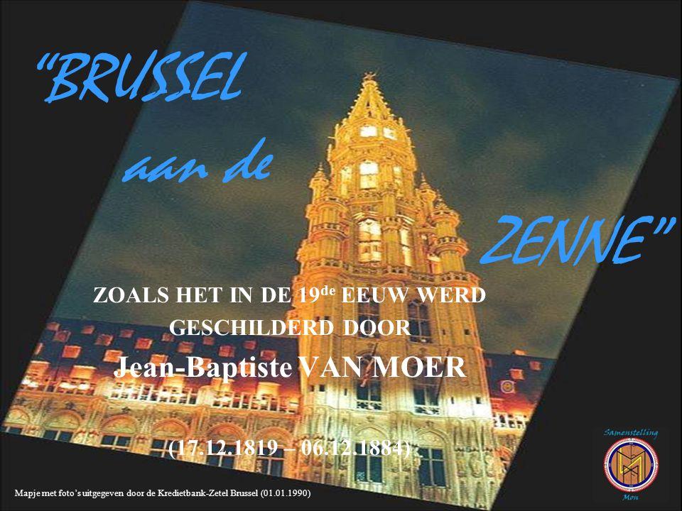 BRUSSEL aan de ZENNE ZOALS HET IN DE 19 de EEUW WERD GESCHILDERD DOOR Jean-Baptiste VAN MOER (17.12.1819 – 06.12.1884) Mapje met foto's uitgegeven door de Kredietbank-Zetel Brussel (01.01.1990)
