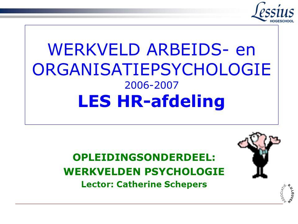 WERKVELD ARBEIDS- en ORGANISATIEPSYCHOLOGIE 2006-2007 LES HR-afdeling OPLEIDINGSONDERDEEL: WERKVELDEN PSYCHOLOGIE Lector: Catherine Schepers