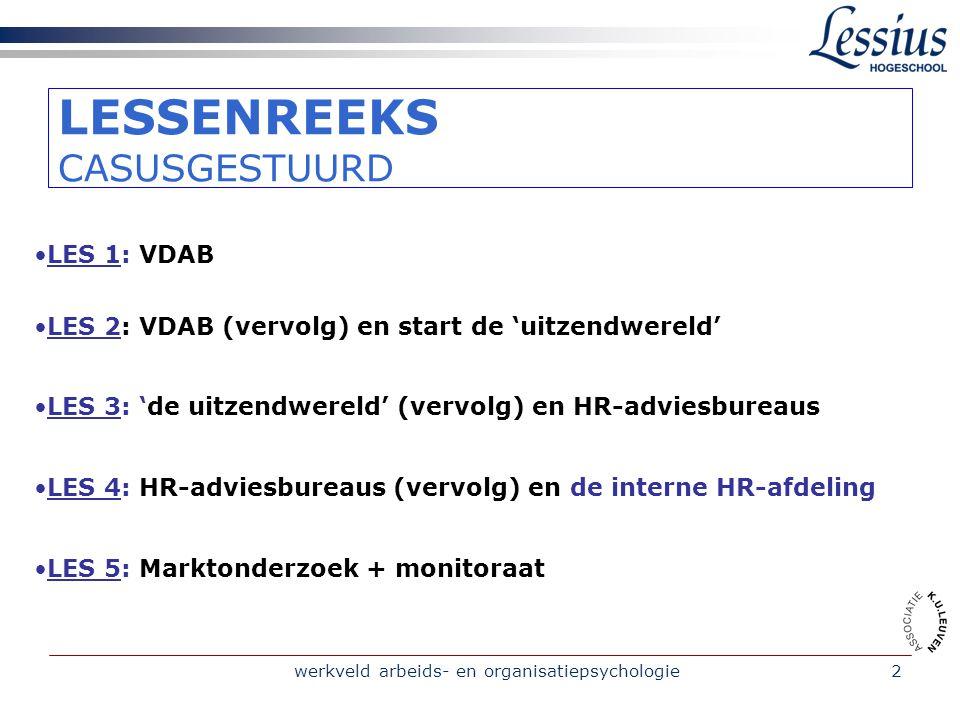 werkveld arbeids- en organisatiepsychologie2 LESSENREEKS CASUSGESTUURD LES 1: VDAB LES 2: VDAB (vervolg) en start de 'uitzendwereld' LES 3: 'de uitzen