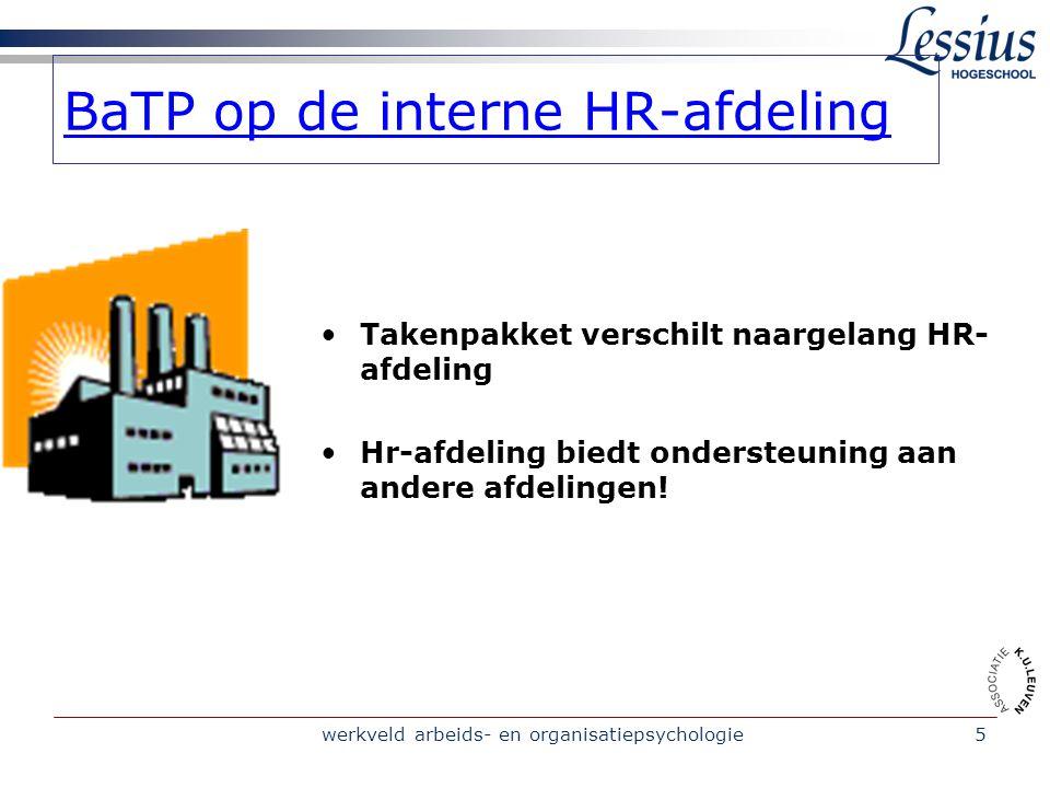 werkveld arbeids- en organisatiepsychologie5 BaTP op de interne HR-afdeling Takenpakket verschilt naargelang HR- afdeling Hr-afdeling biedt ondersteun
