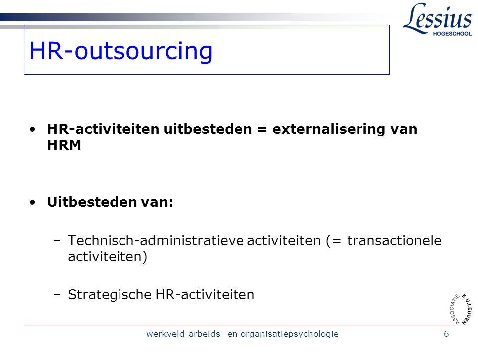 werkveld arbeids- en organisatiepsychologie6 HR-outsourcing HR-activiteiten uitbesteden = externalisering van HRM Uitbesteden van: –Technisch-administ