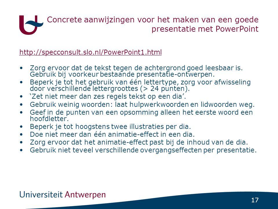 17 Concrete aanwijzingen voor het maken van een goede presentatie met PowerPoint http://specconsult.slo.nl/PowerPoint1.html Zorg ervoor dat de tekst t