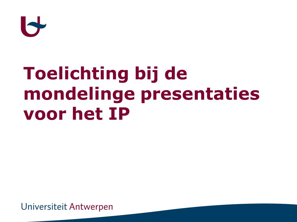 Toelichting bij de mondelinge presentaties voor het IP