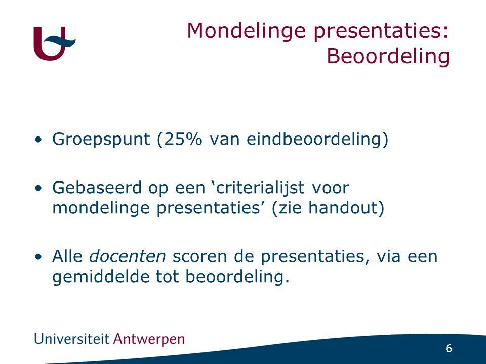 6 Mondelinge presentaties: Beoordeling Groepspunt (25% van eindbeoordeling) Gebaseerd op een 'criterialijst voor mondelinge presentaties' (zie handout) Alle docenten scoren de presentaties, via een gemiddelde tot beoordeling.