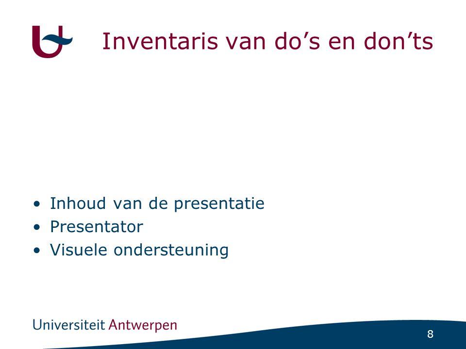 8 Inventaris van do's en don'ts Inhoud van de presentatie Presentator Visuele ondersteuning