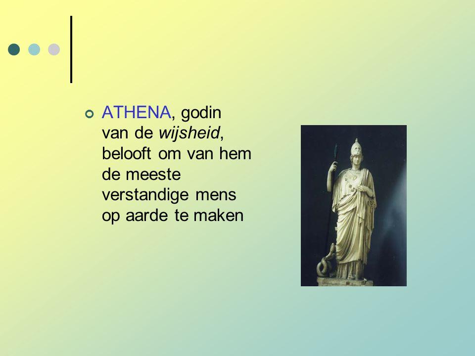 ATHENA, godin van de wijsheid, belooft om van hem de meeste verstandige mens op aarde te maken