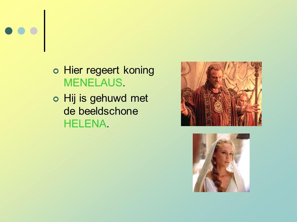 Hier regeert koning MENELAUS. Hij is gehuwd met de beeldschone HELENA.