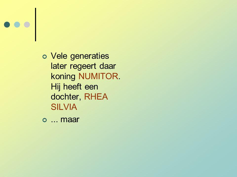 Vele generaties later regeert daar koning NUMITOR. Hij heeft een dochter, RHEA SILVIA... maar