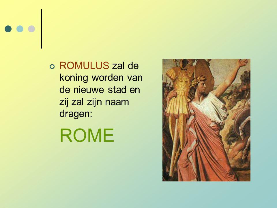 ROMULUS zal de koning worden van de nieuwe stad en zij zal zijn naam dragen: ROME