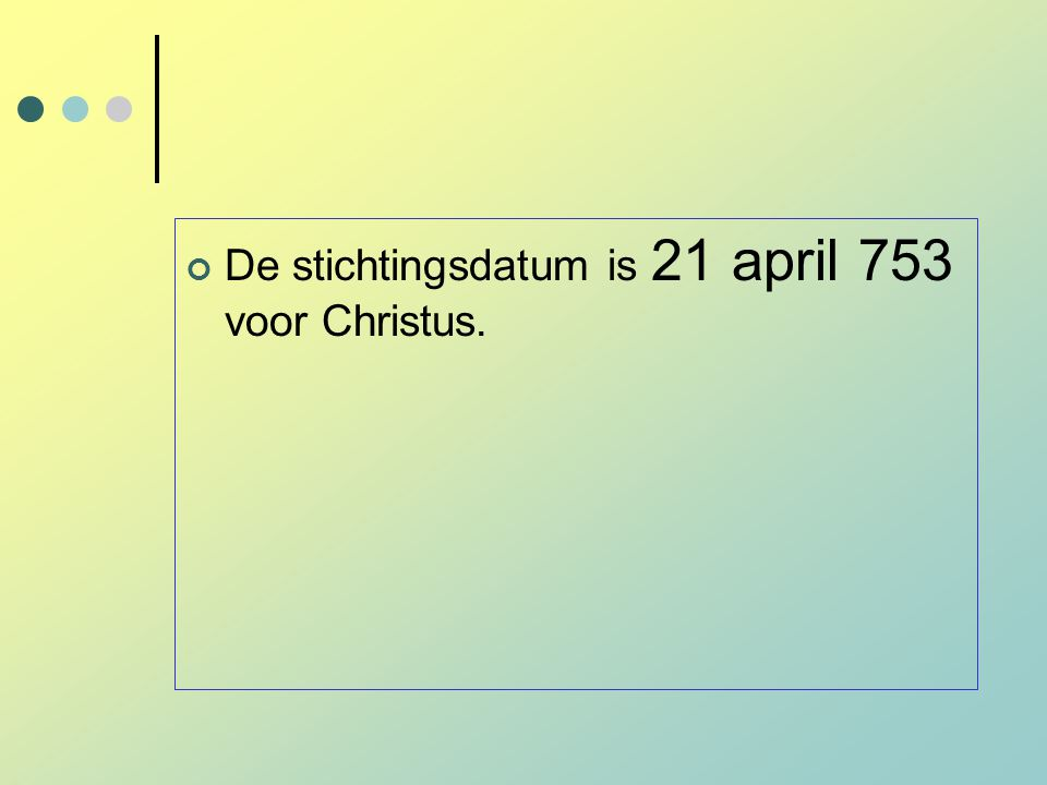 De stichtingsdatum is 21 april 753 voor Christus.