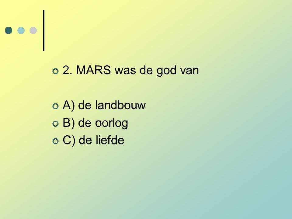 2. MARS was de god van A) de landbouw B) de oorlog C) de liefde