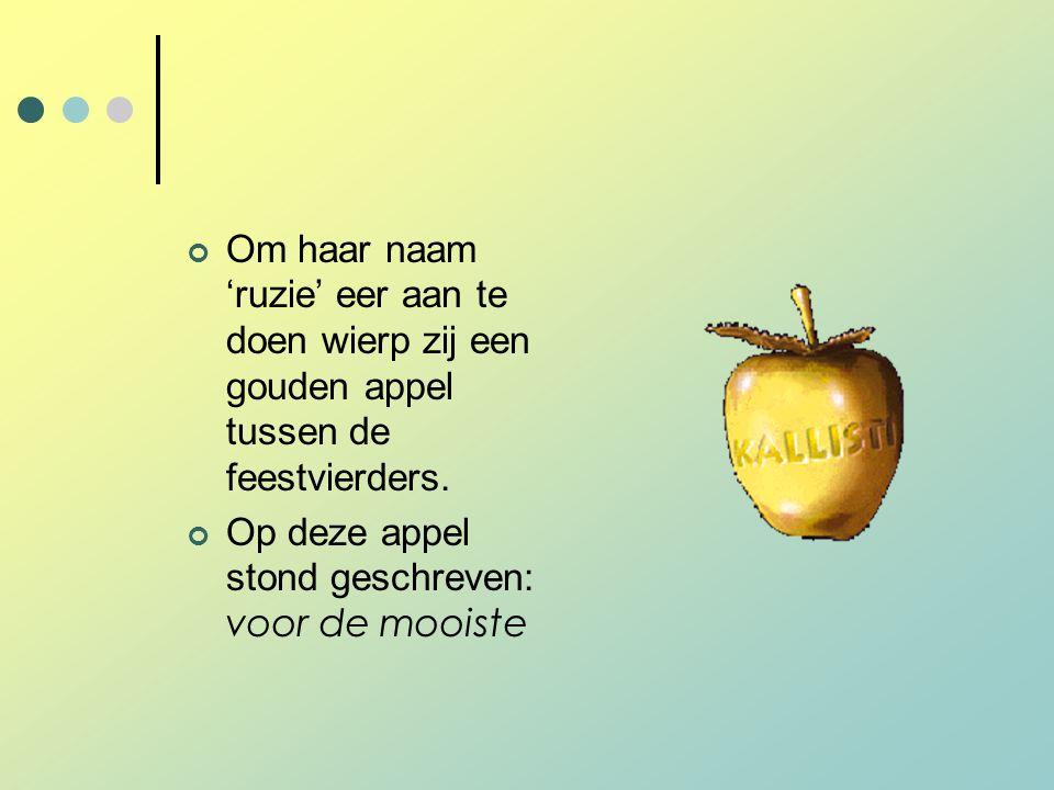 Om haar naam 'ruzie' eer aan te doen wierp zij een gouden appel tussen de feestvierders. Op deze appel stond geschreven: voor de mooiste