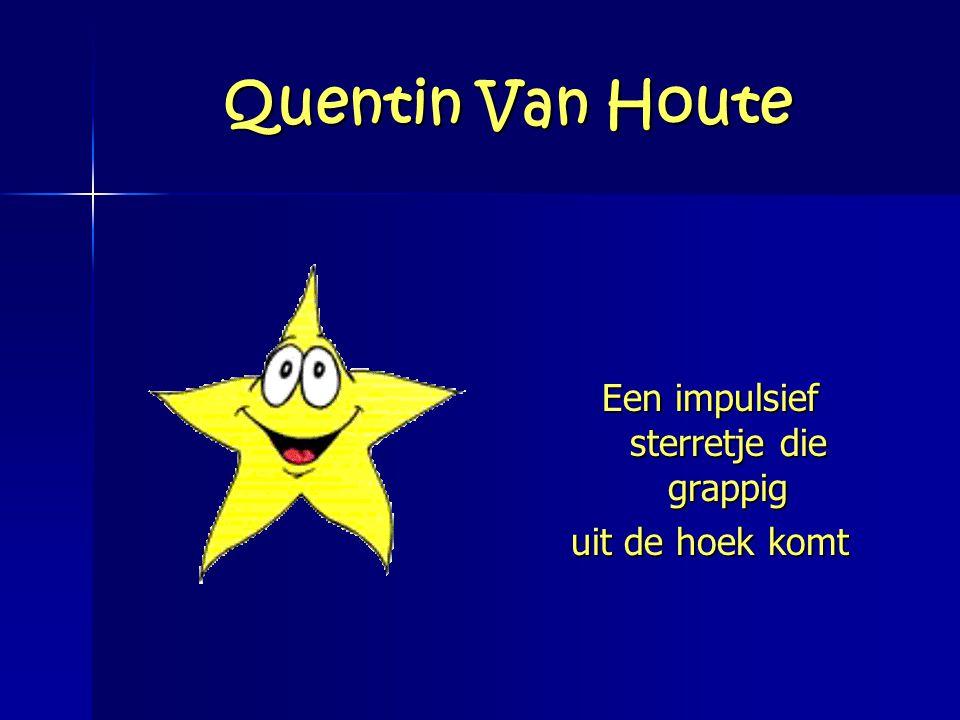 Quentin Van Houte Een impulsief sterretje die grappig uit de hoek komt