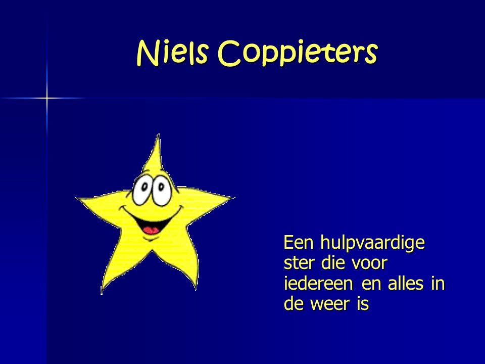 Niels Coppieters Een hulpvaardige ster die voor iedereen en alles in de weer is Een hulpvaardige ster die voor iedereen en alles in de weer is