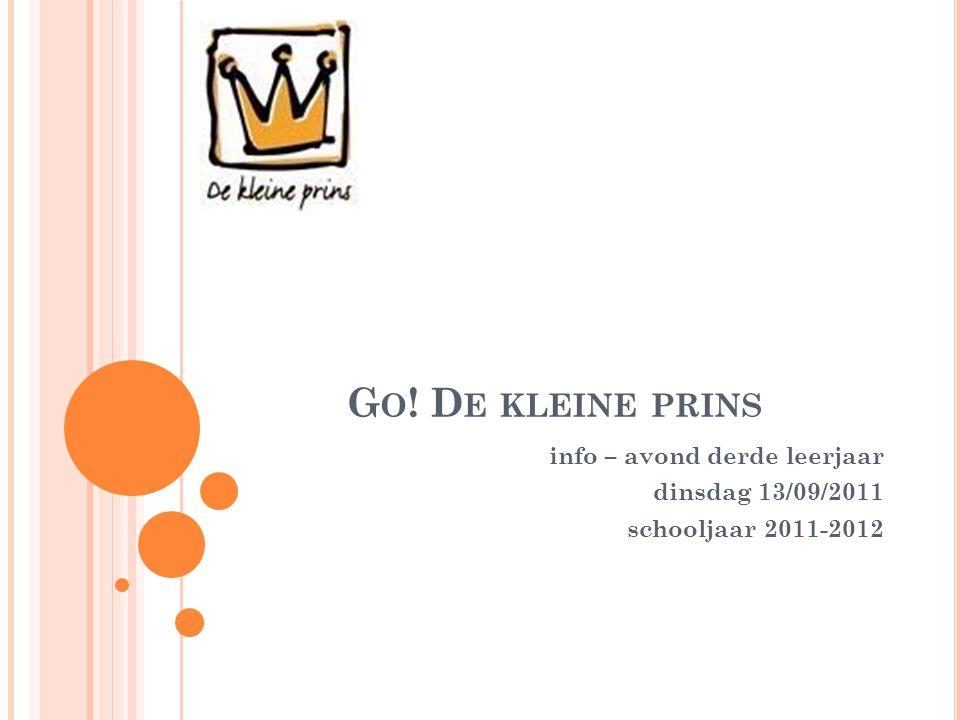 G O ! D E KLEINE PRINS info – avond derde leerjaar dinsdag 13/09/2011 schooljaar 2011-2012