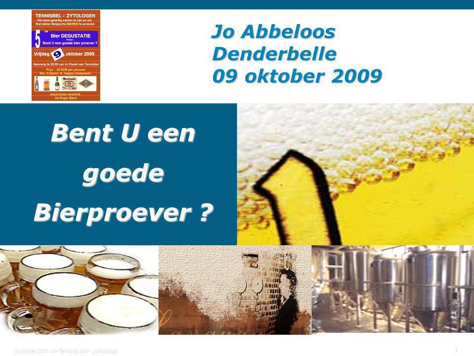 09 oktober 2009 voor Tennisbel door Jo Abbeloos 1 Bent U een goede Bierproever ? Jo Abbeloos Denderbelle 09 oktober 2009