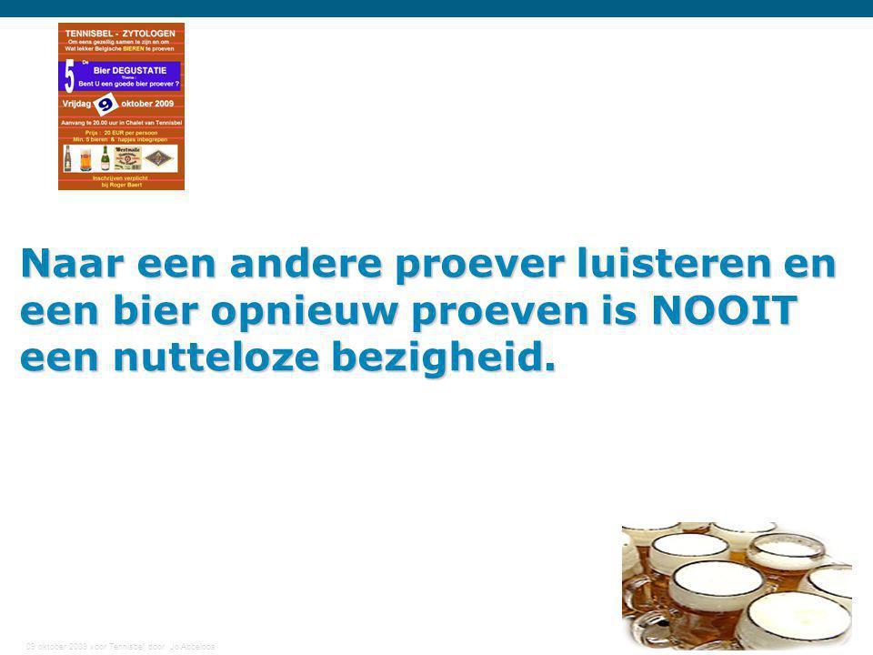09 oktober 2009 voor Tennisbel door Jo Abbeloos 10 Naar een andere proever luisteren en een bier opnieuw proeven is NOOIT een nutteloze bezigheid.