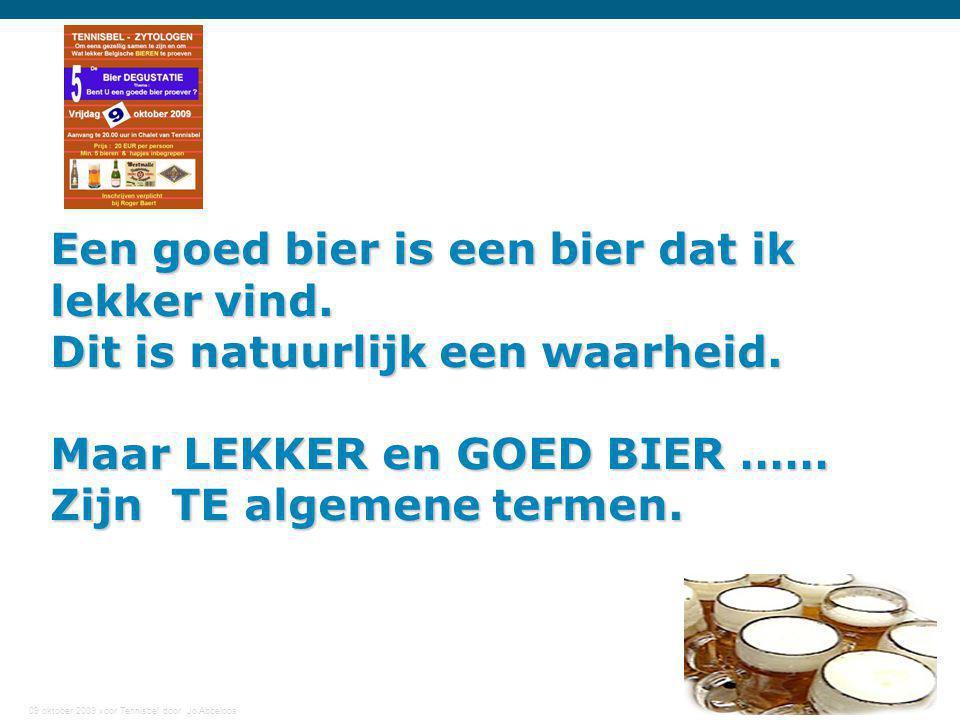09 oktober 2009 voor Tennisbel door Jo Abbeloos 11 Een goed bier is een bier dat ik lekker vind. Dit is natuurlijk een waarheid. Maar LEKKER en GOED B