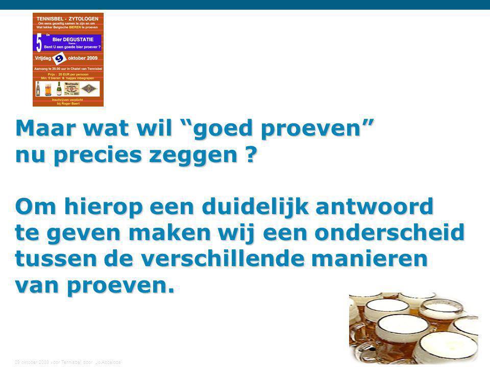 """09 oktober 2009 voor Tennisbel door Jo Abbeloos 13 Maar wat wil """"goed proeven"""" nu precies zeggen ? Om hierop een duidelijk antwoord te geven maken wij"""