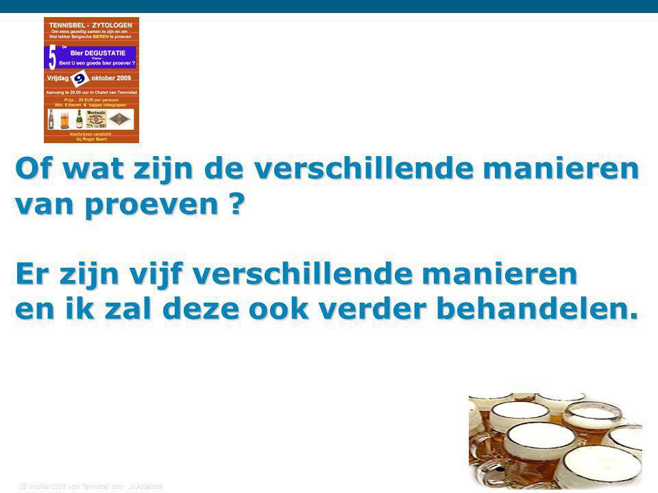 09 oktober 2009 voor Tennisbel door Jo Abbeloos 14 Of wat zijn de verschillende manieren van proeven ? Er zijn vijf verschillende manieren en ik zal d