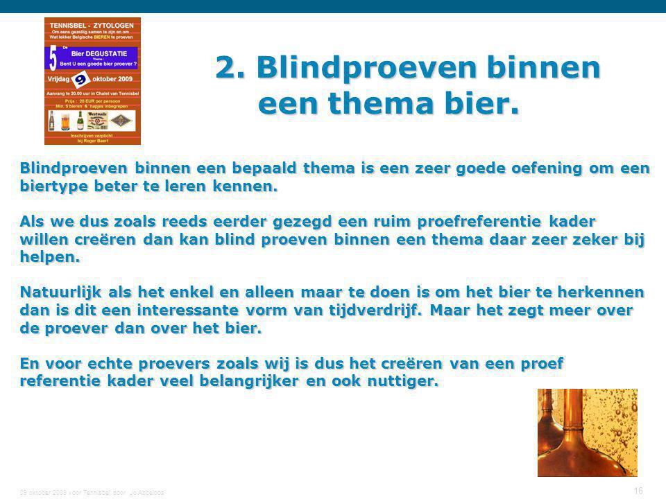 09 oktober 2009 voor Tennisbel door Jo Abbeloos 16 2. Blindproeven binnen een thema bier. Blindproeven binnen een bepaald thema is een zeer goede oefe