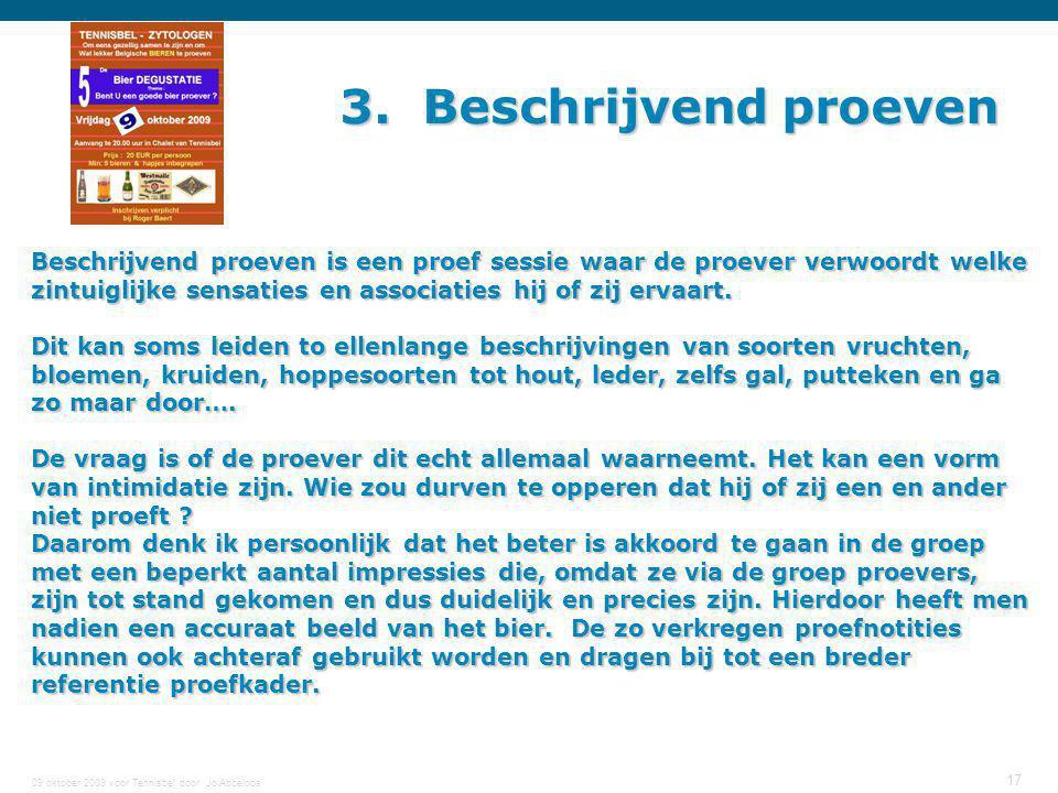 09 oktober 2009 voor Tennisbel door Jo Abbeloos 17 3. Beschrijvend proeven Beschrijvend proeven is een proef sessie waar de proever verwoordt welke zi