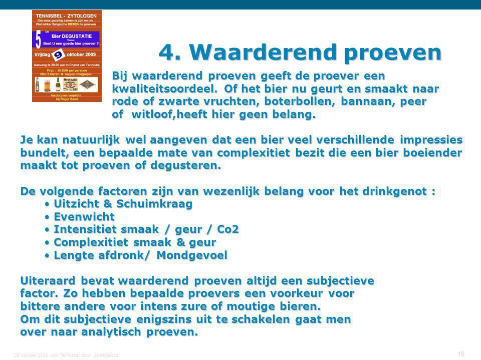 09 oktober 2009 voor Tennisbel door Jo Abbeloos 18 4. Waarderend proeven Bij waarderend proeven geeft de proever een Bij waarderend proeven geeft de p