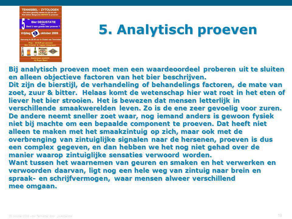 09 oktober 2009 voor Tennisbel door Jo Abbeloos 19 5. Analytisch proeven Bij analytisch proeven moet men een waardeoordeel proberen uit te sluiten en
