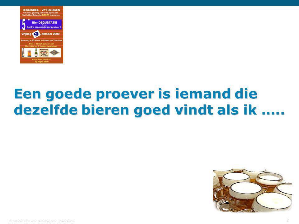 09 oktober 2009 voor Tennisbel door Jo Abbeloos 2 Een goede proever is iemand die dezelfde bieren goed vindt als ik …..