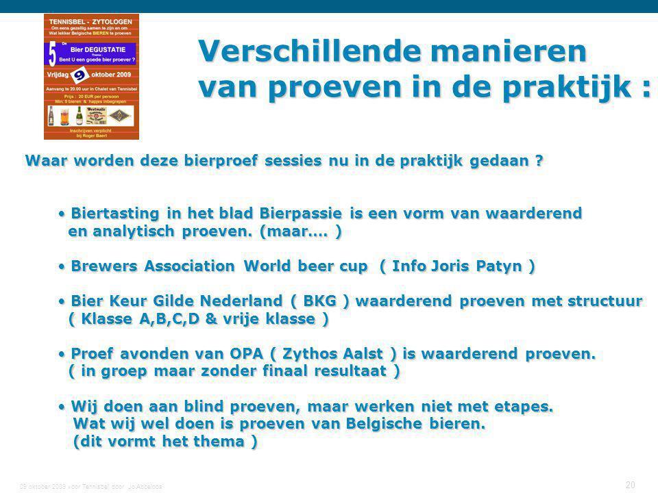 09 oktober 2009 voor Tennisbel door Jo Abbeloos 20 Verschillende manieren van proeven in de praktijk : Waar worden deze bierproef sessies nu in de pra