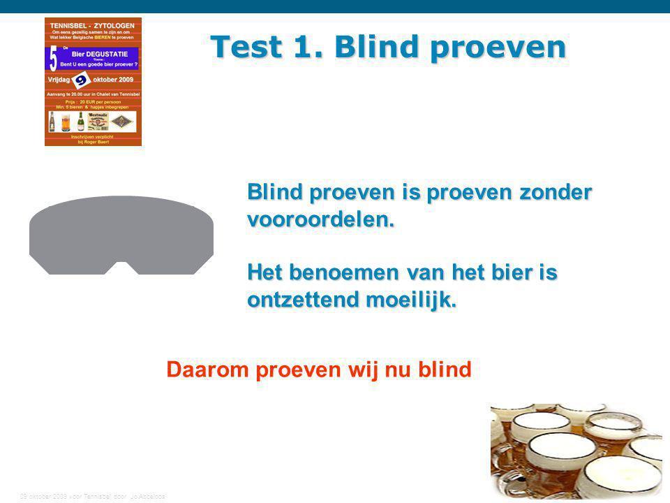 09 oktober 2009 voor Tennisbel door Jo Abbeloos 21 Test 1. Blind proeven Blind proeven is proeven zonder vooroordelen. Het benoemen van het bier is on