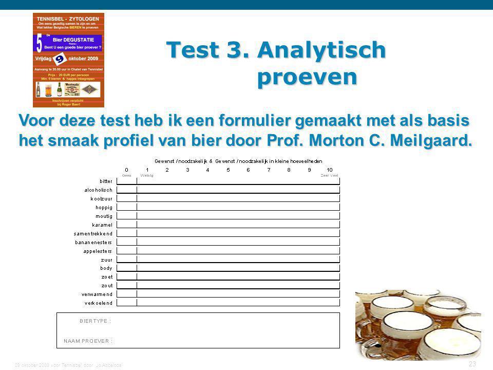 09 oktober 2009 voor Tennisbel door Jo Abbeloos 23 Test 3. Analytisch proeven proeven Voor deze test heb ik een formulier gemaakt met als basis het sm