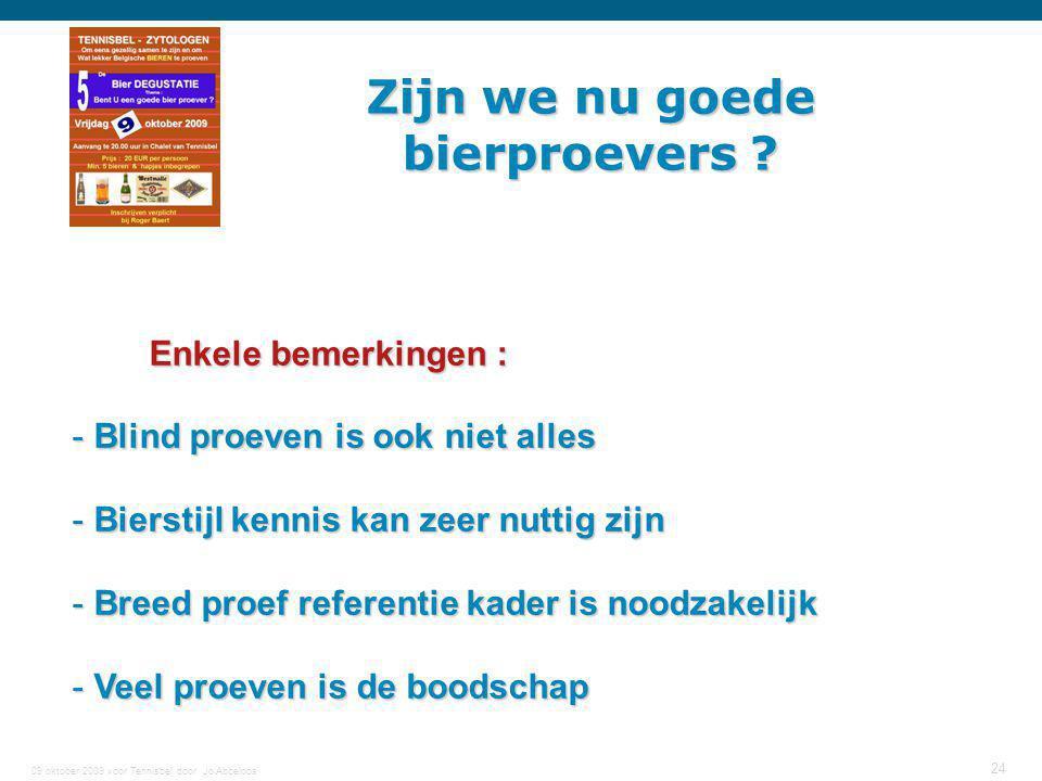 09 oktober 2009 voor Tennisbel door Jo Abbeloos 24 Zijn we nu goede bierproevers ? Enkele bemerkingen : Enkele bemerkingen : - Blind proeven is ook ni