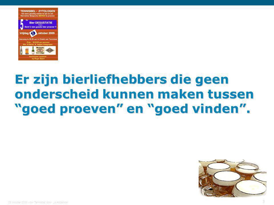 """09 oktober 2009 voor Tennisbel door Jo Abbeloos 3 Er zijn bierliefhebbers die geen onderscheid kunnen maken tussen """"goed proeven"""" en """"goed vinden""""."""