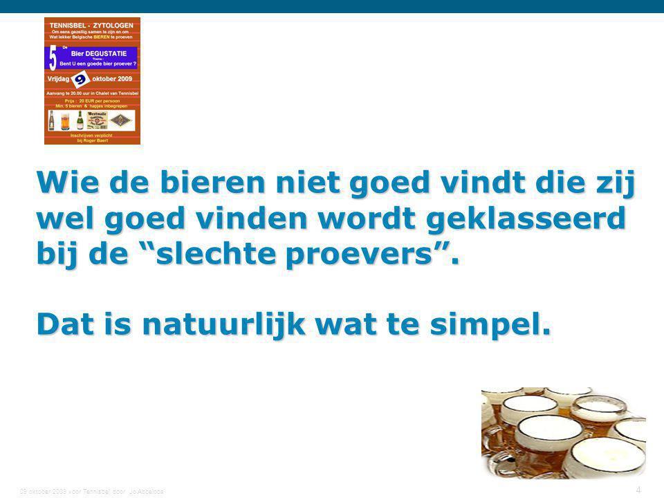 """09 oktober 2009 voor Tennisbel door Jo Abbeloos 4 Wie de bieren niet goed vindt die zij wel goed vinden wordt geklasseerd bij de """"slechte proevers"""". D"""