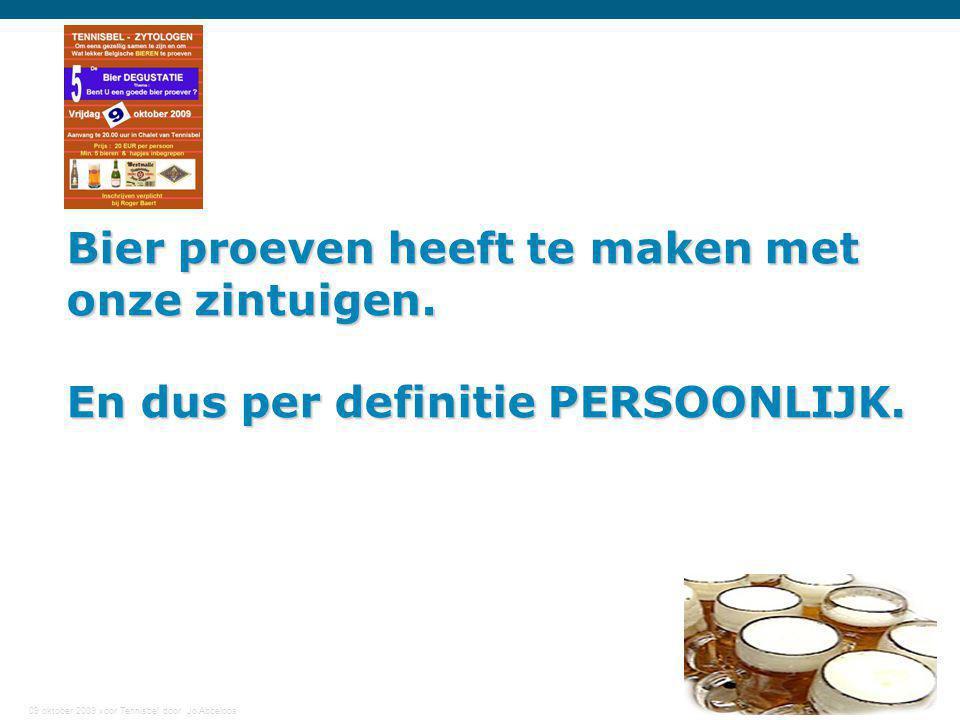 09 oktober 2009 voor Tennisbel door Jo Abbeloos 5 Bier proeven heeft te maken met onze zintuigen. En dus per definitie PERSOONLIJK.