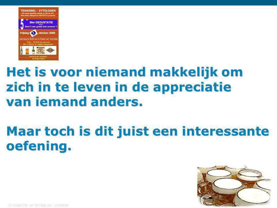 09 oktober 2009 voor Tennisbel door Jo Abbeloos 6 Het is voor niemand makkelijk om zich in te leven in de appreciatie van iemand anders. Maar toch is