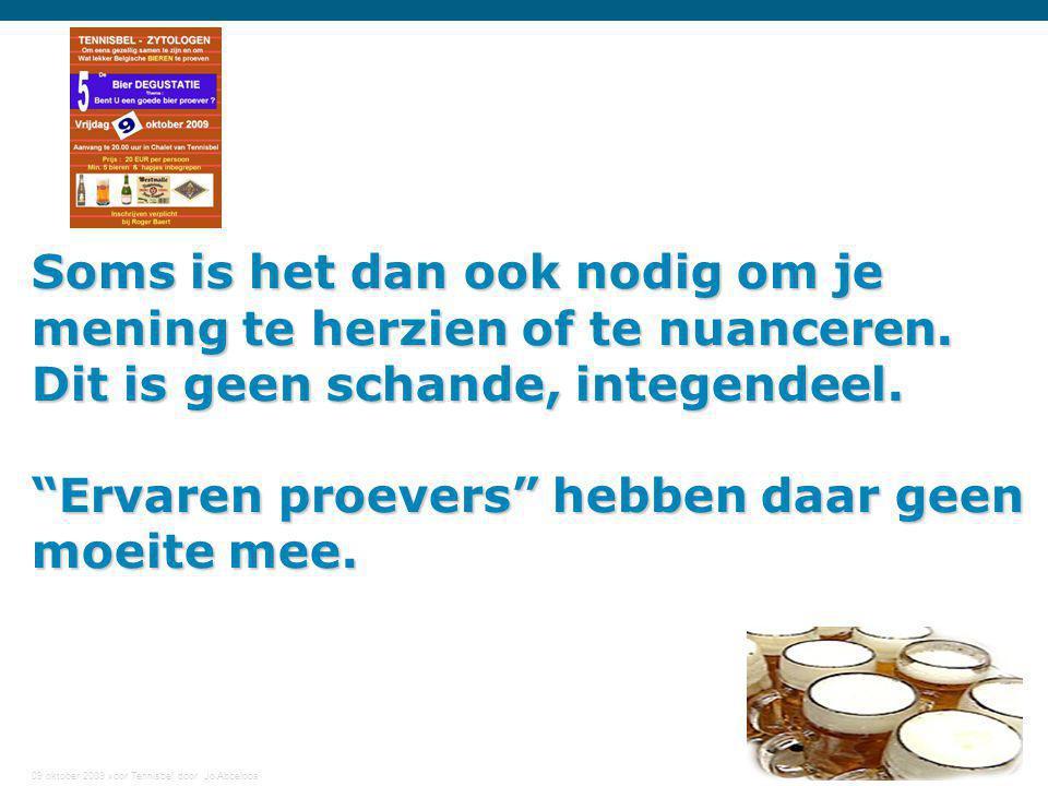 09 oktober 2009 voor Tennisbel door Jo Abbeloos 8 Soms is het dan ook nodig om je mening te herzien of te nuanceren. Dit is geen schande, integendeel.