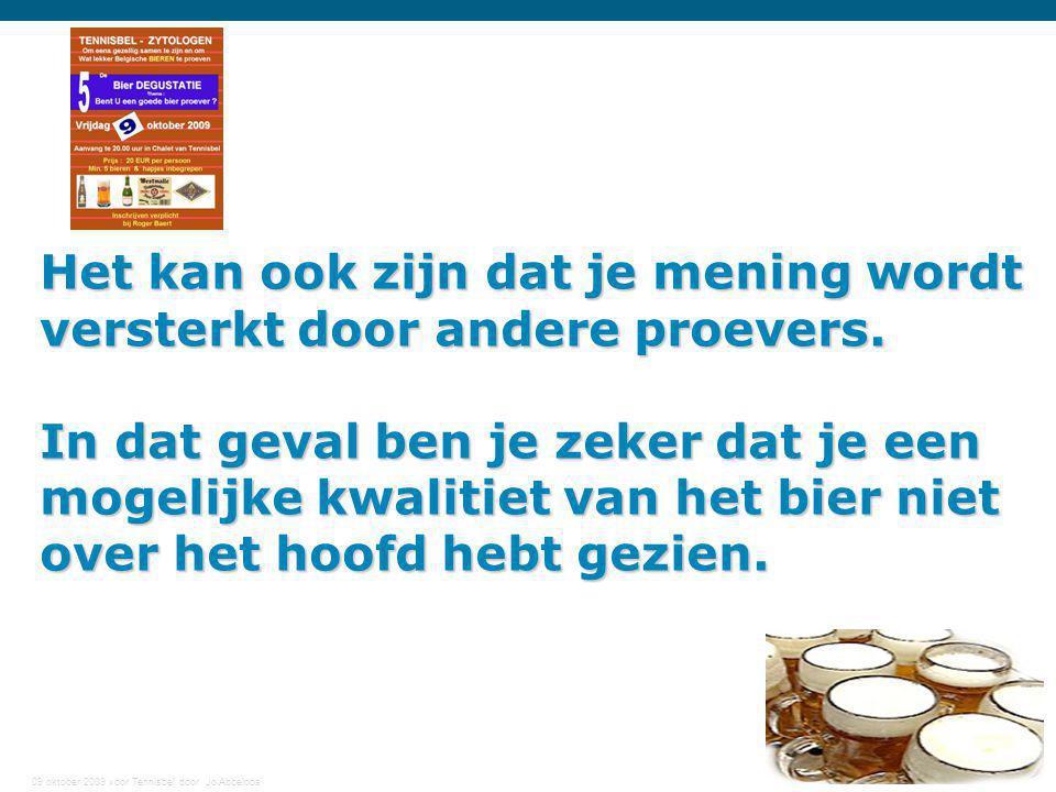 09 oktober 2009 voor Tennisbel door Jo Abbeloos 9 Het kan ook zijn dat je mening wordt versterkt door andere proevers. In dat geval ben je zeker dat j