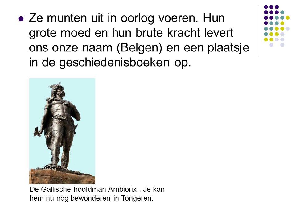 Ze munten uit in oorlog voeren. Hun grote moed en hun brute kracht levert ons onze naam (Belgen) en een plaatsje in de geschiedenisboeken op. De Galli