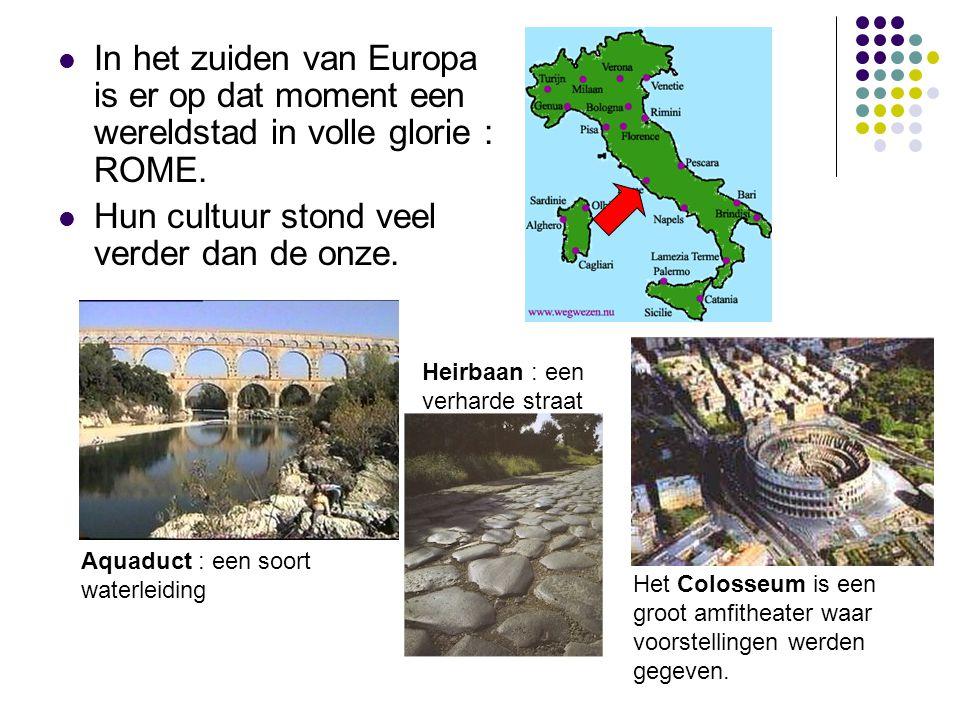 In het zuiden van Europa is er op dat moment een wereldstad in volle glorie : ROME. Hun cultuur stond veel verder dan de onze. Aquaduct : een soort wa