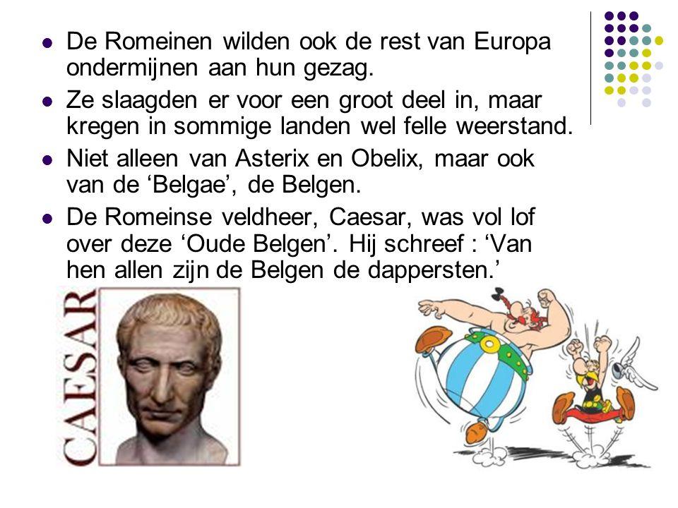 De Romeinen wilden ook de rest van Europa ondermijnen aan hun gezag. Ze slaagden er voor een groot deel in, maar kregen in sommige landen wel felle we