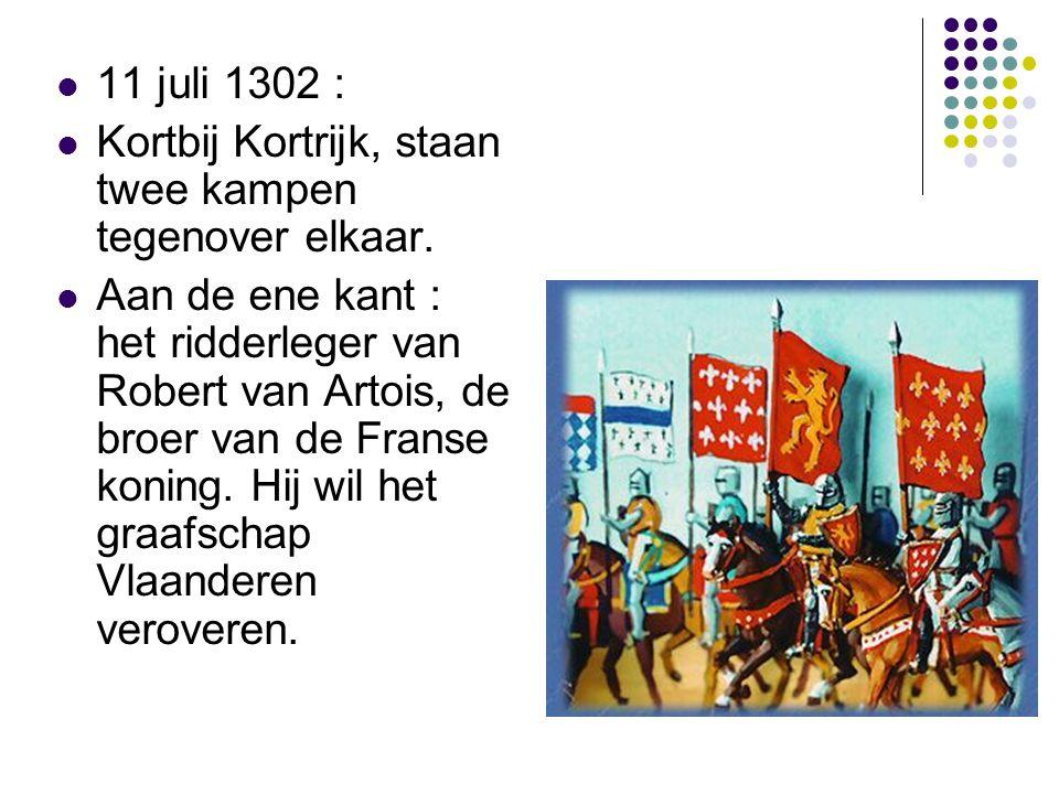 11 juli 1302 : Kortbij Kortrijk, staan twee kampen tegenover elkaar. Aan de ene kant : het ridderleger van Robert van Artois, de broer van de Franse k