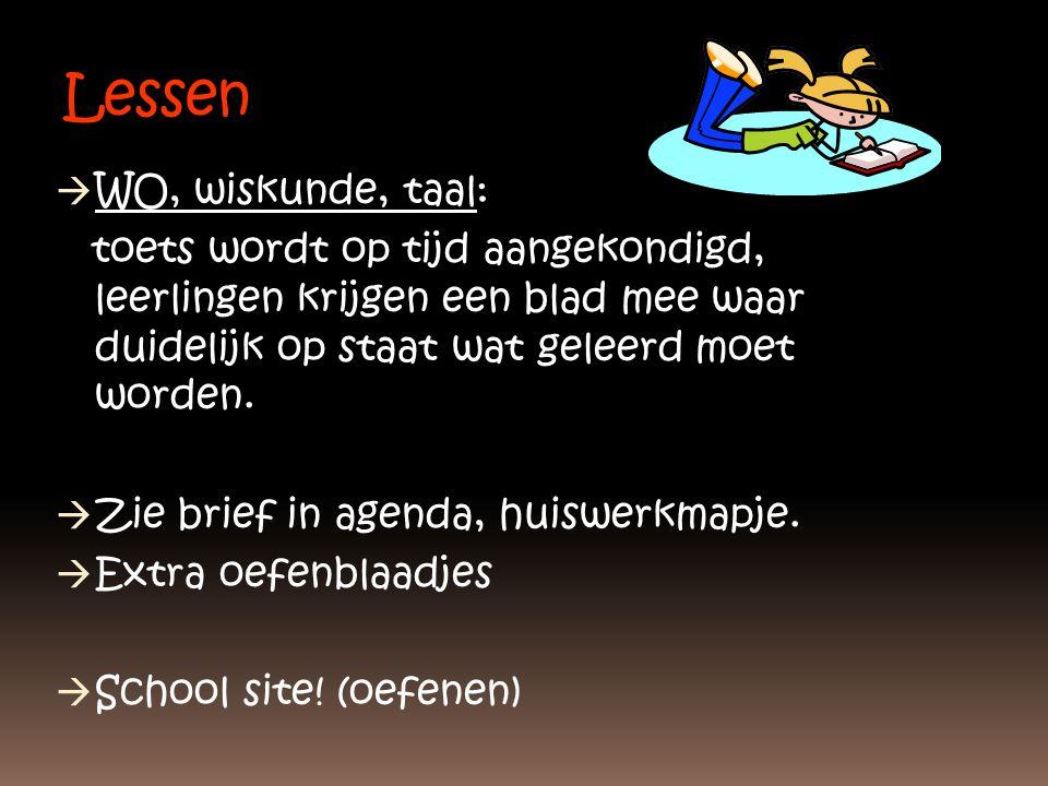 Lessen  WO, wiskunde, taal: toets wordt op tijd aangekondigd, leerlingen krijgen een blad mee waar duidelijk op staat wat geleerd moet worden.